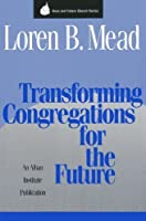 Transforming Congregations for the Future (Once and Future Church Series)