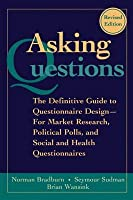 Asking Questions: The Definitive Guide to Questionnaire Design -- For Market Research, Political Polls, and Social and Health Questionnaires
