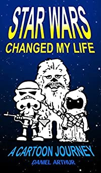 STAR WARS Changed My Life: A Cartoon Journey