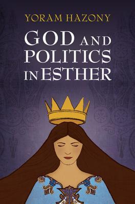 God and Politics in Esther by Yoram Hazony