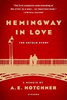 Hemingway in Love: His Own Story by A.E. Hotchner