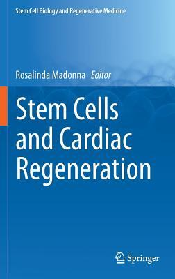Stem Cells and Cardiac Regeneration (Stem Cell Biology and Regenerative Medicine)
