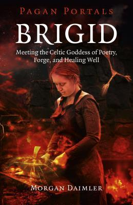Brigid: Meeting the Celtic Goddess of Poetry, Forge, and Healing Well