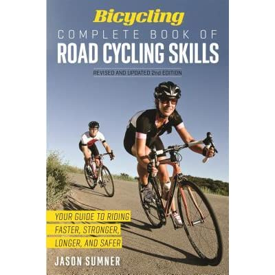 Bicycling Complete Book of Road Cycling Skills: Your Guide ...