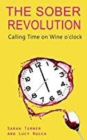 The Sober Revolution: Calling Time on Wine O'Clock: Volume 1