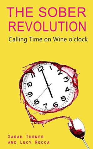 The Sober Revolution: Calling Time on Wine O'Clock: Volume 1
