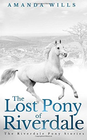 The Lost Pony of Riverdale (The Riverdale Pony Stories, Volume 1)