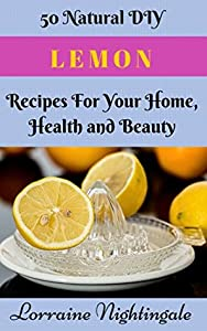 50 Natural DIY Lemon Recipes For Your Home, Health and Beauty
