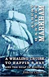 A Whaling Cruise to Baffin\'s Bay and the Gulf of Boothia by Albert Hastings Markham