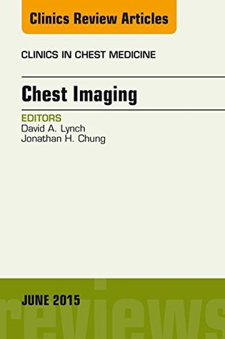 Chest Imaging, An Issue of Clinics in Chest Medicine, (The Clinics: Internal Medicine)