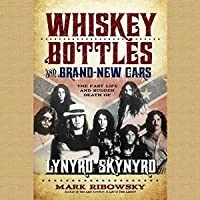 Whiskey Bottles and Brand-New Cars: The Fast Life and Sudden Death of Lynyrd Skynyrd