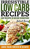 Irresistible Low Carb Recipes: Easy Recipes to Weight Reduction!