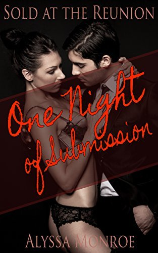 Sold At The Reunion: One Night Of Submission Alyssa Monroe