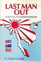 Last Man Out: Surviving the Burma Railroad