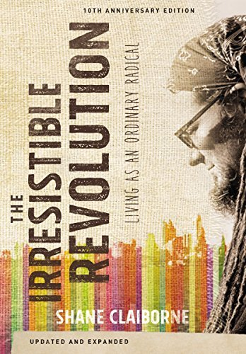 The Irresistible Revolution, Updated and Expanded Living as an Ordinary Radical