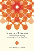 Democracy Reinvented: Participatory Budgeting and Civic Innovation in America