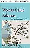 Woman Called Arkansas: An Historical Novel