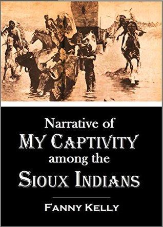 Slave of the Sioux- The Fanny Kelly Captivity Narrative