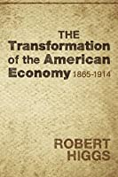 The Transformation of the American Economy, 1865-1914: An Essay in Interpretation