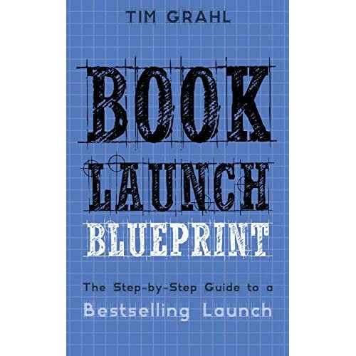 Book launch blueprint the step by step guide to a bestselling book launch blueprint the step by step guide to a bestselling launch by tim grahl malvernweather Image collections