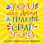 You Are Doing a Freaking Great Job and other Reminders of You... by Workman Publishing
