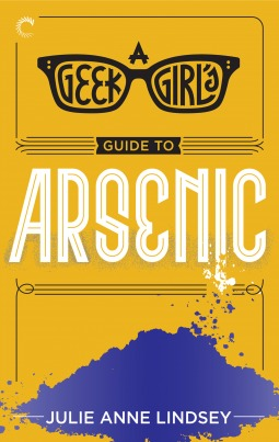 A Geek Girl's Guide to Arsenic (Geek Girl Mysteries, #2)