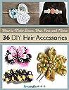 How to Make Hair Bows, Hair Pins and More: 36 DIY Hair Accessories