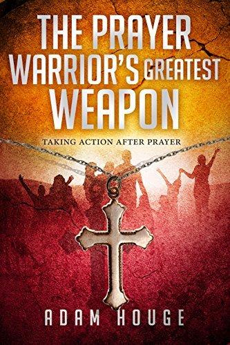 the prayer warriors greatest weapon