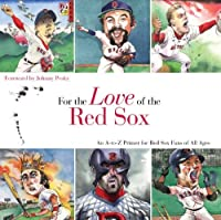 For the Love of the Red Sox: An A-to-Z Primer for Red Sox Fans of All Ages (For the Love of...)