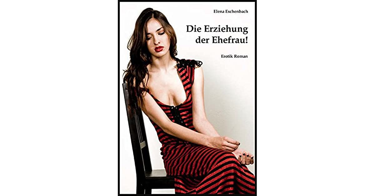 Die Erziehung der Ehefrau! by Elena Eschenbach