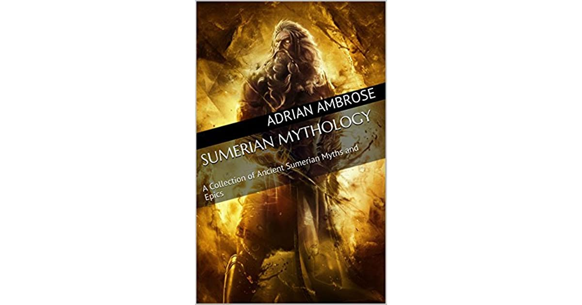 Sumerian Mythology: A Collection of Ancient Sumerian Myths