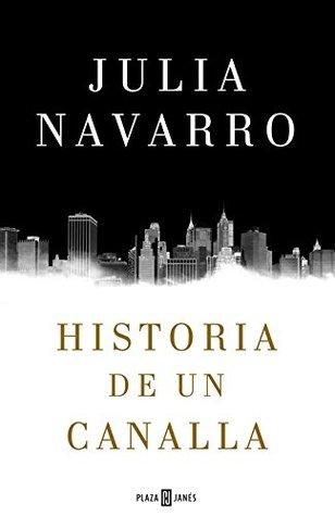 portada de la novela contemporánea Historia de un canalla, de Julia Navarro