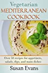 Vegetarian Mediterranean Cookbook: Over 50 recipes for appetizers, salads, dips, and main dishes