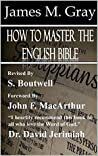 How to master the English Bible: By: James M. Gray, John MacArthur, Dr. David Jerimiah, S. Boutwell