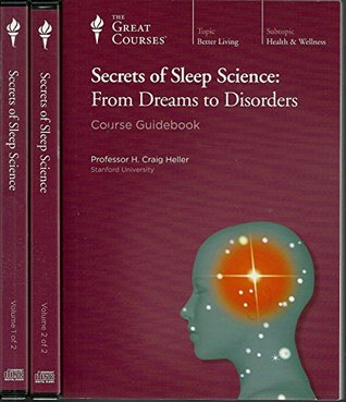 The Great Courses - Secrets of Sleep Science From Dreams to Disorders - H. Craig Heller, Ph.D.