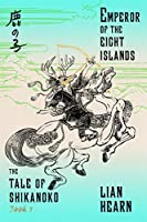 Emperor of the Eight Islands (Tale of Shikanoko, #1)