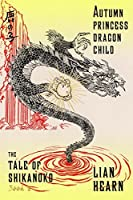 Autumn Princess, Dragon Child (Tale of the Shikanoko, #2)