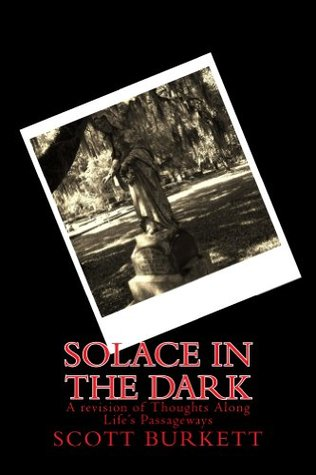 Solace in the Dark: A revision of Thoughts Along Life's Passageways