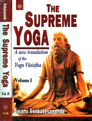 the supreme yoga a new translation of the yoga vasistha by swami