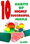 10 The Most Important Habits Of Highly Successful People