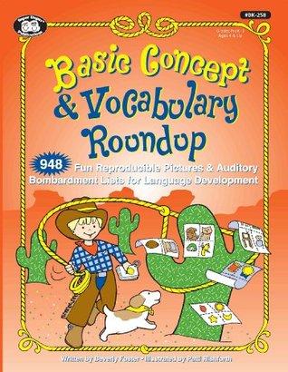 Basic Concept & Vocabulary Roundup: 948 Fun Reproducible & Auditory Bombardment Lists for Language Development