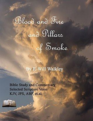 Blood, and Fire, and Pillars of Smoke