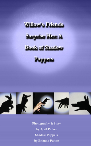 Willow's Friends Surprise Her (A Book of Shadow Puppets)