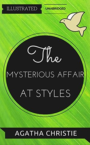 The Mysterious Affair At Styles: By Agatha Christie : Illustrated & Unabridged