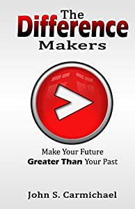 The Difference Makers: Make you future greater than your past