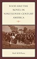 Food and the Novel in Nineteenth-Century America (Rowman & Littlefield Studies in Food and Gastronomy)