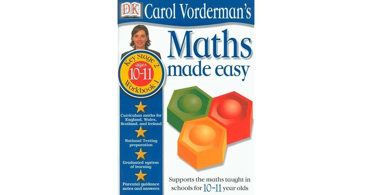 Carol Vorderman S Maths Made Easy Ages 10 11 Carol Vorderman S Maths Made Easy By Carol Vorderman