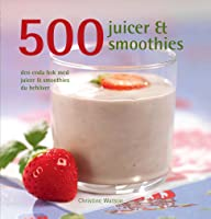 500 juicer & smoothies: den enda bok med juicer & smoothies du behöver