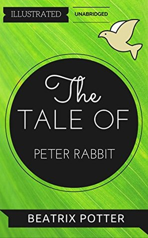 The Tale of Peter Rabbit: By Beatrix Potter: Illustrated & Unabridged