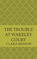 The Trouble at Wakeley Court (Angela Marchmont Mystery #8)